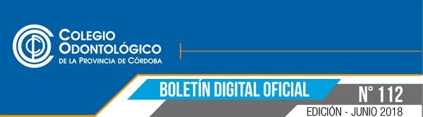 Colegio Odontólogico de la Provincia de Córdoba - Boletín Oficial N° 112 (Junio 2018)