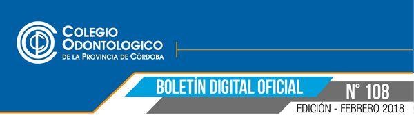 Colegio Odontólogico de la Provincia de Córdoba - Boletín Oficial N° 108 (Febrero 2018)